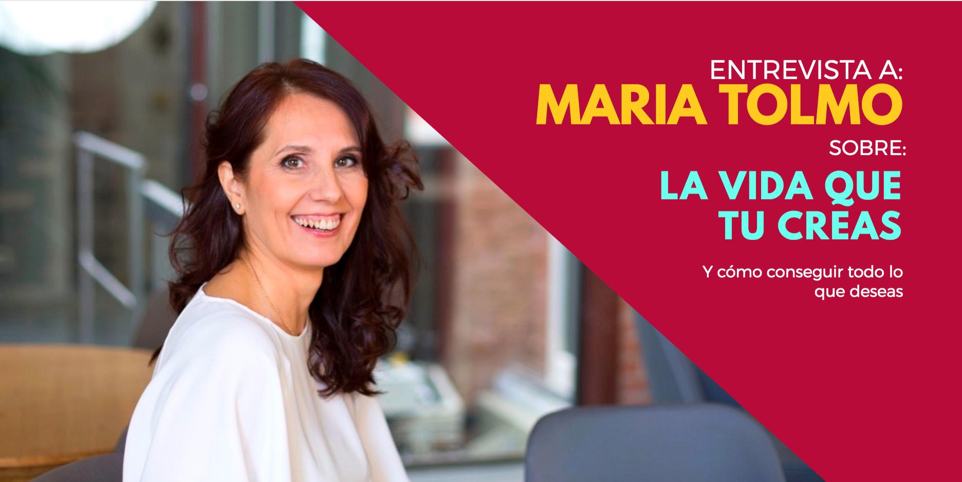 Maria Tolmo: Cómo Conseguir Todo Lo Que Deseas